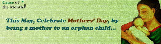 This May, Celebrate Mother's Day, by being a mother to an orphan child..